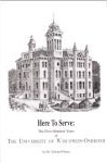 Here to Serve: The First Hundred Years of the  University of Wisconsin-Oshkosh